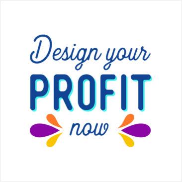 Design your profit now